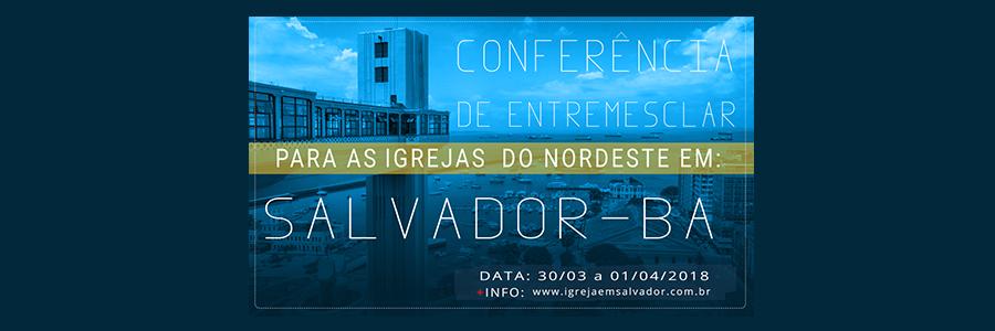 CONFERÊNCIA DE ENTREMESCLAR PARA AS IGREJAS DO NORDESTE EM SALVADOR-BA